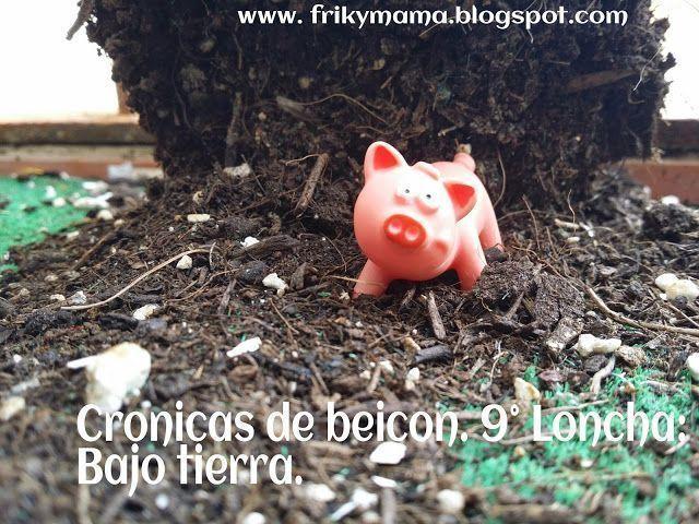 Crónicas de beicon. 9ª Loncha: Bajo tierra