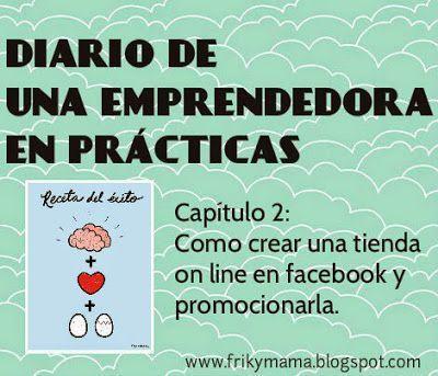 Diario de una Emprendedora En Prácticas. Capitulo 2: cómo crear tienda en facebook y promocionarla.