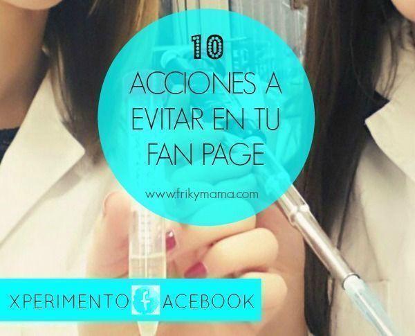 #Xperimentofacebook: 10 acciones a evitar en tu fan page.