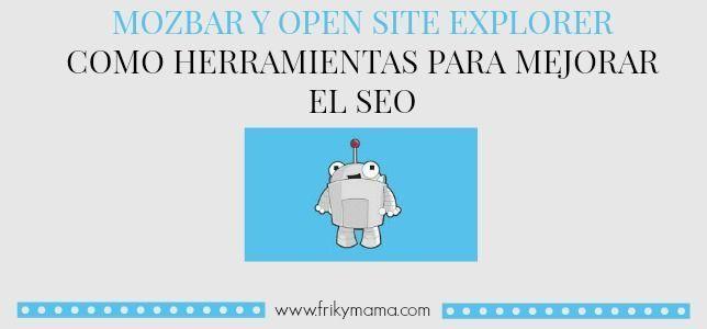 Cómo aprovechar Mozbar y Open Site Explorer  para mejorar el Seo.
