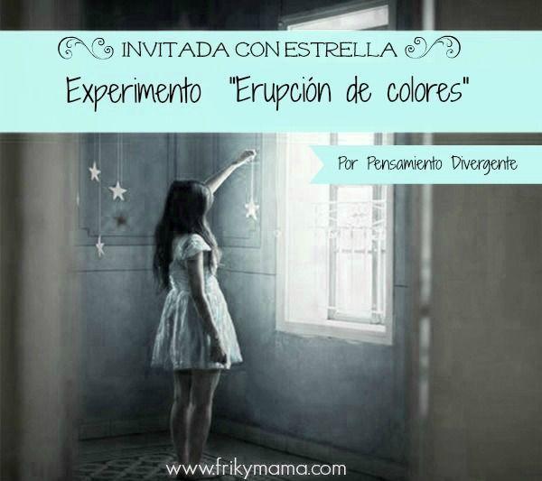 Invitada con Estrella: Experimento Erupción de colores by Pensamiento Divergente