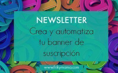 Newsletter: crea y automatiza tu banner de suscripción