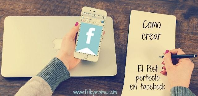 Cómo crear el post perfecto en facebook