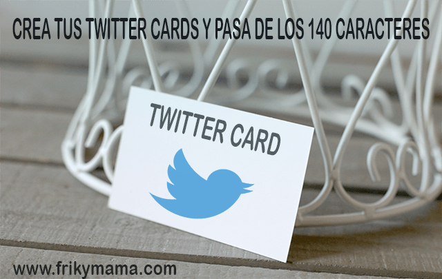 Crea tus propias Twitter Cards y pasa de los 140 caracteres