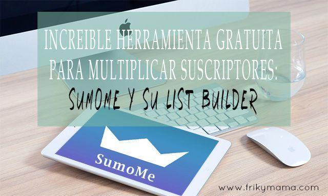 Increible herramienta gratuita para multiplicar tus suscriptores: Sumome y su list builder.