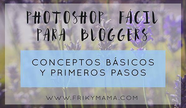 Vídeo-curso Photoshop fácil para bloggers: Conceptos básicos