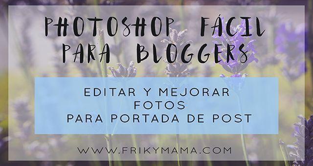 Vídeo-curso photoshop fácil para bloggers: Editar y mejorar fotos