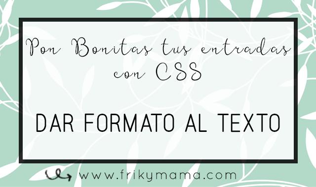 Pon bonitas tus entradas con CSS: Dar formato a partes del texto