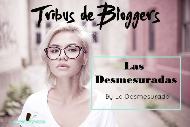 Tribus de Bloggers: Las Desmesuradas