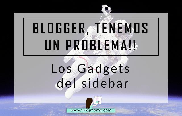 Blogger, Tenemos un Problema con…Los gadgets del sidebar!