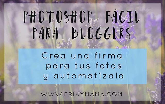 Vídeo-curso photoshop fácil para bloggers: Firma automática para tus fotos