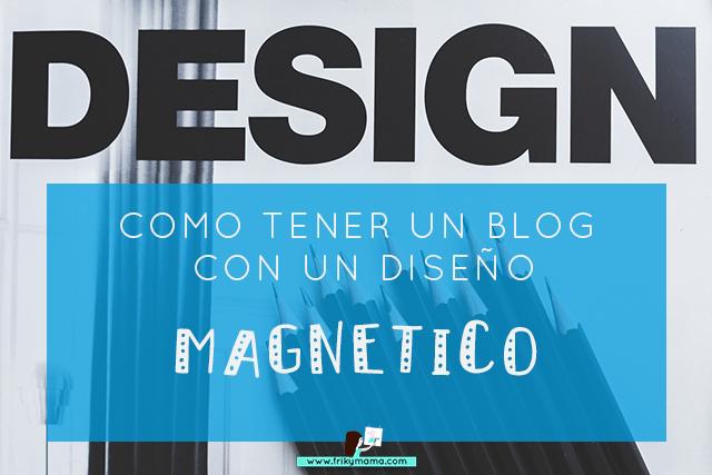 ¿Sabes como tener un blog magnético y atractivo para tus lectores?