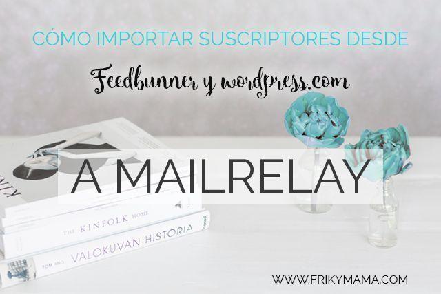 Cómo importar suscriptores desde feedbunner y wordpress.com a Mailrelay