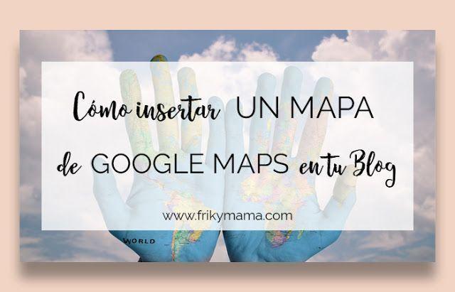 Cómo insertar un mapa de Google maps en tu blog