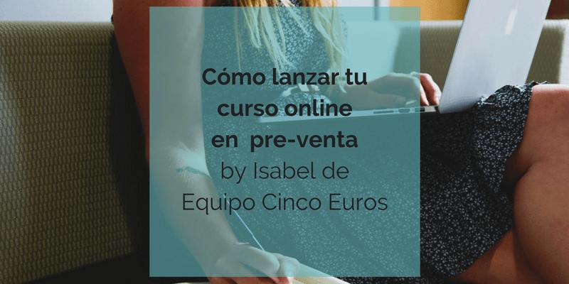 Cómo lanzar tu curso online en pre-venta