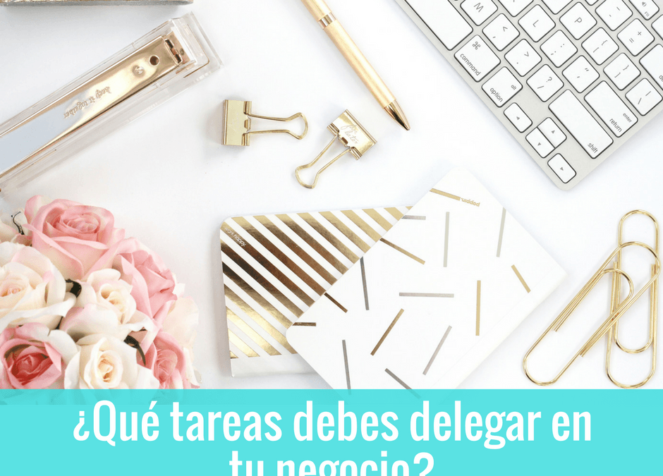 ¿Qué tareas debes delegar en tu negocio?