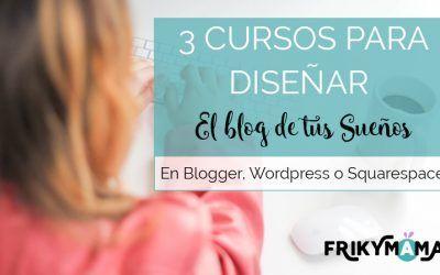 3 Cursos para tener el blog de tus sueños
