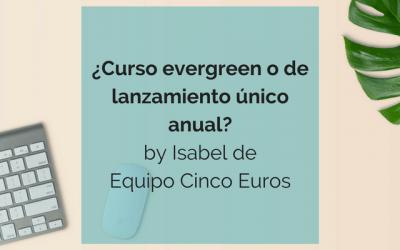 ¿Curso evergreen o curso de lanzamiento único?
