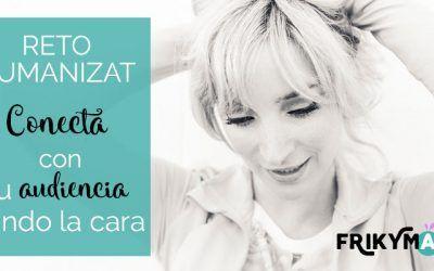 #UmanizaT: Conecta con tu audiencia dando la cara