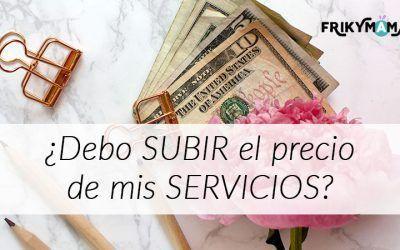 ¿Debo subir el precio de mis servicios?