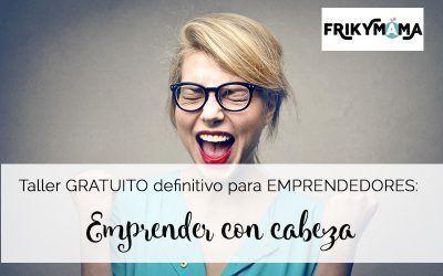 Taller gratuito definitivo para emprendedores: Emprender con cabeza