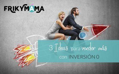 3 ideas para vender más con inversión 0