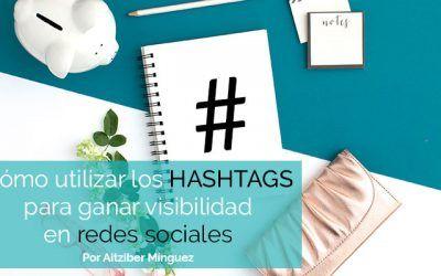 Hashtags en redes sociales: ¿cómo utilizarlos para mejorar la visibilidad?