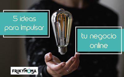 5 ideas para impulsar tu negocio online