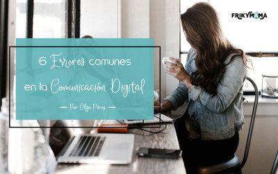 6 ERRORES COMUNES EN LA COMUNICACIÓN DIGITAL