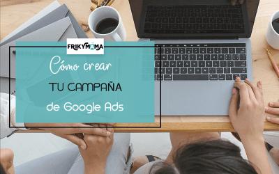 ¿Cómo crear tu campaña de Google ADS?