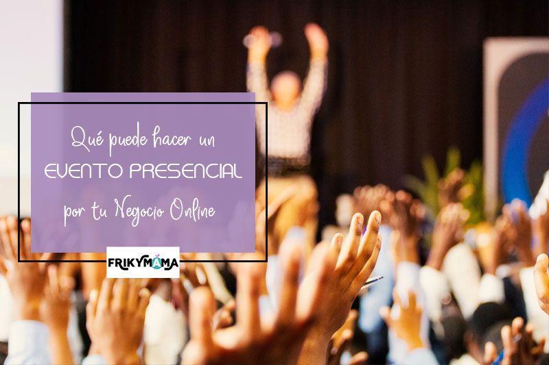 Qué puede hacer un evento presencial por tu negocio online